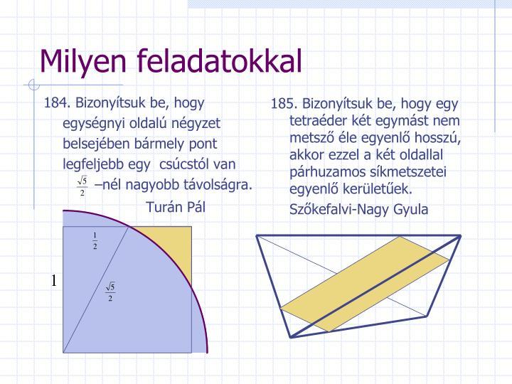 184. Bizonyítsuk be, hogy egységnyi oldalú négyzet belsejében bármely pont legfeljebb egy  csúcstól van       –nél nagyobb távolságra.