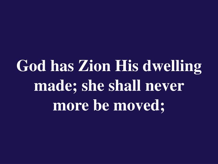 God has Zion His dwelling made; she shall never