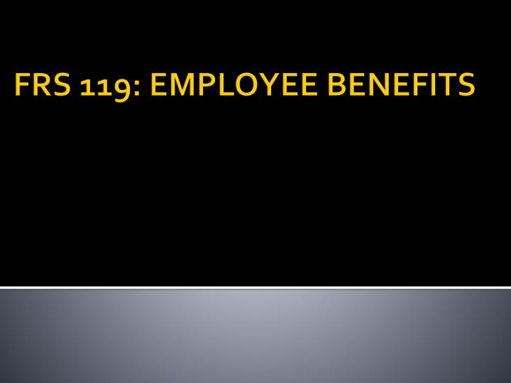 FRS 119: EMPLOYEE BENEFITS