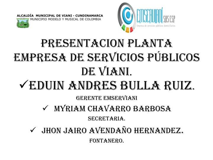 PRESENTACION planta EMPRESA DE SERVICIOS Públicos DE VIANI