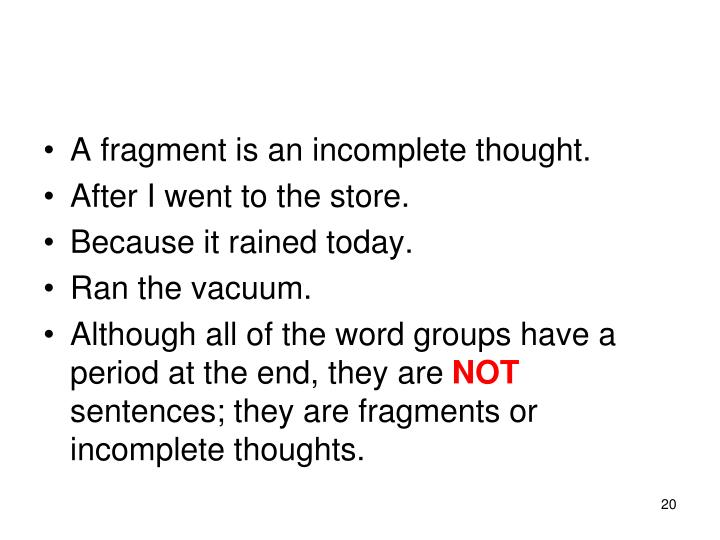 A fragment is an incomplete thought.