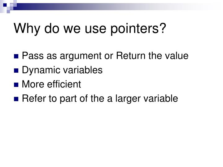 Why do we use pointers?