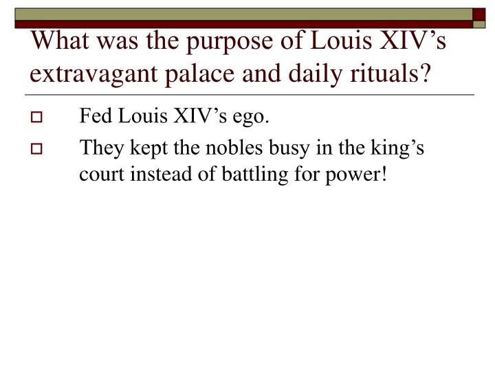 What was the purpose of Louis XIV's extravagant palace and daily rituals?