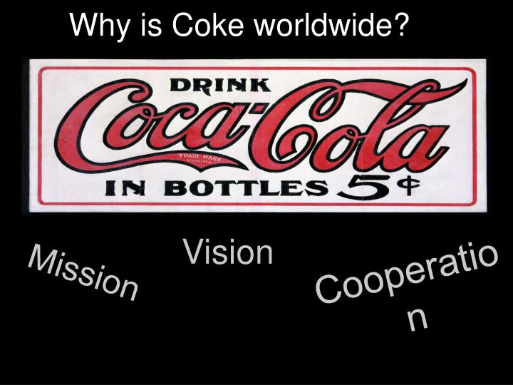 Why is Coke worldwide?
