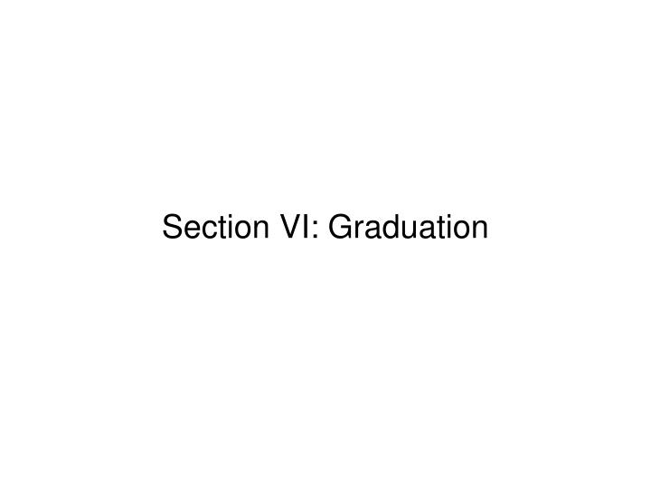 Section VI: Graduation