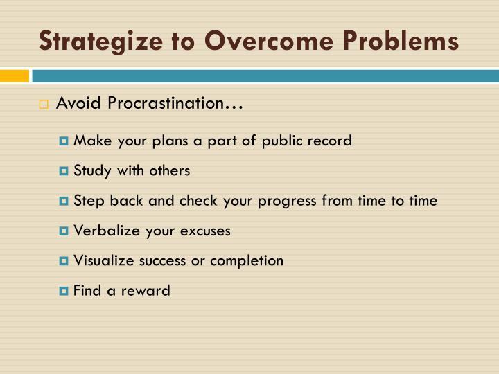 Strategize to Overcome Problems