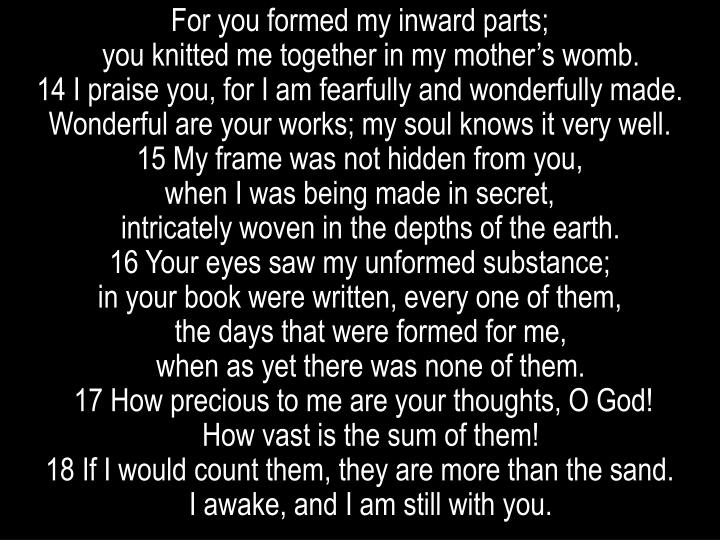 For you formed my inward parts;