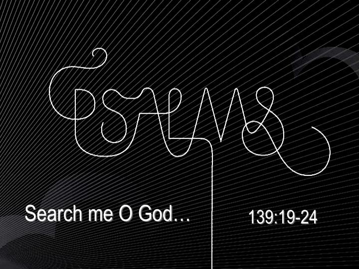 Search me O God…