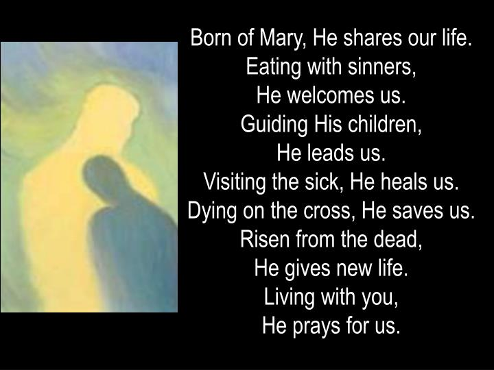 Born of Mary, He shares our life.