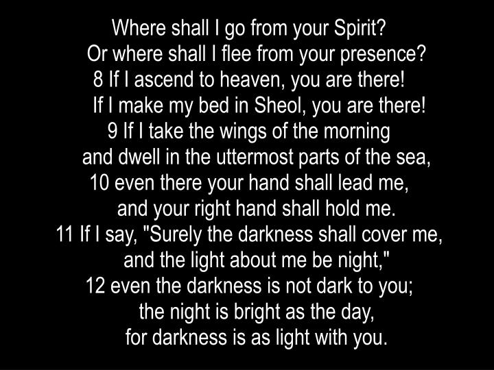 Where shall I go from your Spirit?