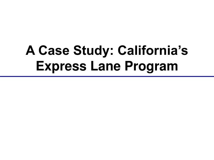 A Case Study: California's Express Lane Program