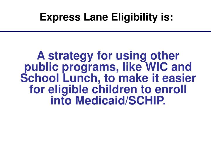 Express Lane Eligibility is: