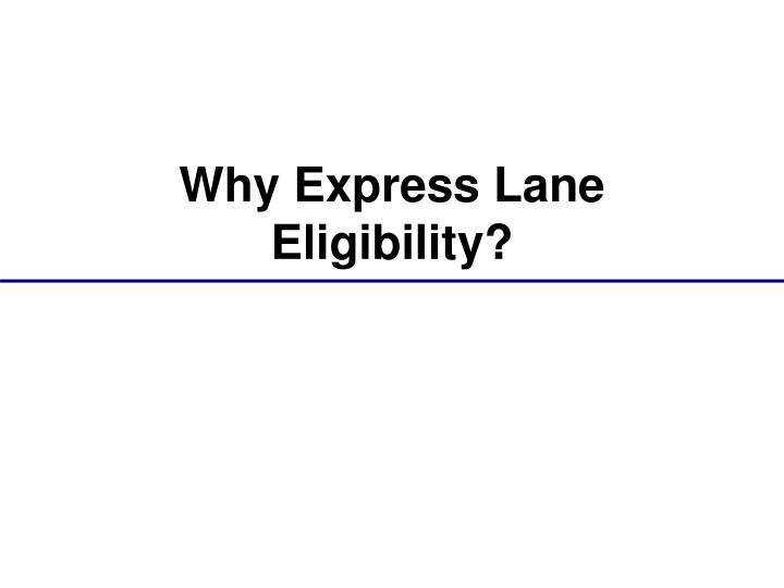 Why Express Lane Eligibility?