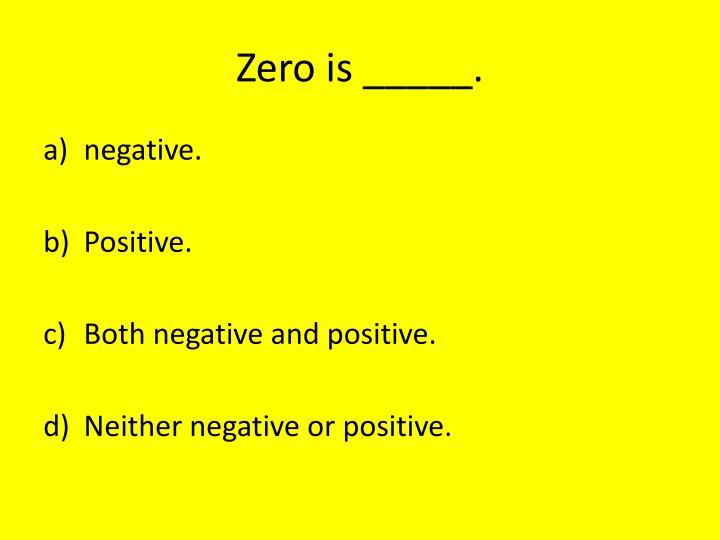 Zero is _____.