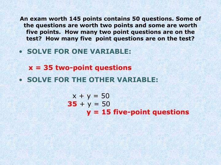 An exam worth 145 points contains 50 questions. Some of the questions are worth two points and some are worth five points.  How many two point questions are on the test?  How many five  point questions are on the test?