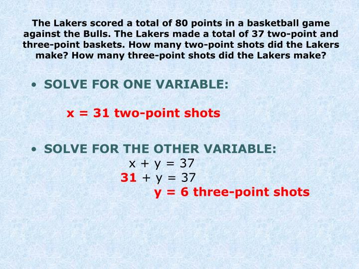 The Lakers scored a total of 80 points in a basketball game against the Bulls. The Lakers made a total of 37 two-point and three-point baskets. How many two-point shots did the Lakers make? How many three-point shots did the Lakers make?