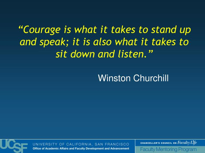 """Courage is what it takes to stand up and speak; it is also what it takes to sit down and listen."""