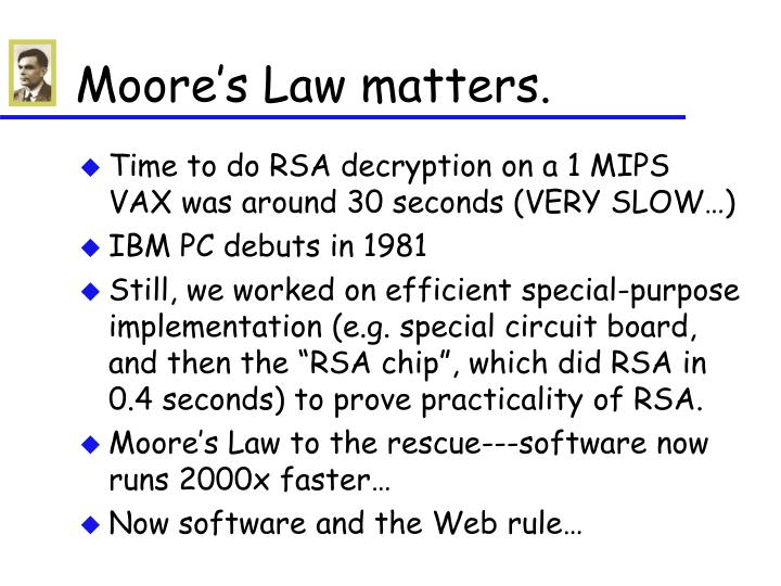 Moore's Law matters.