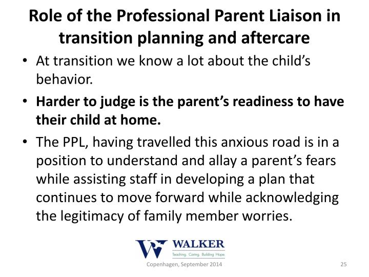 Role of the Professional Parent Liaison in transition planning and aftercare