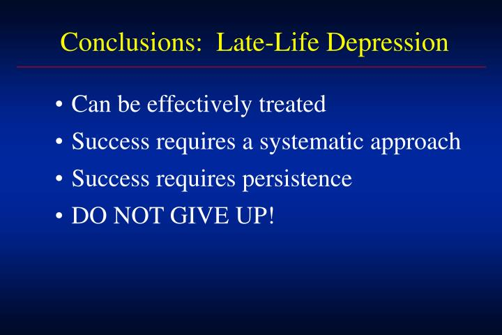 Conclusions:  Late-Life Depression