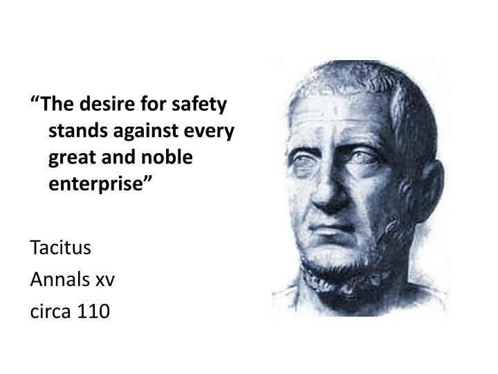 """The desire for safety stands against every great and noble enterprise"""