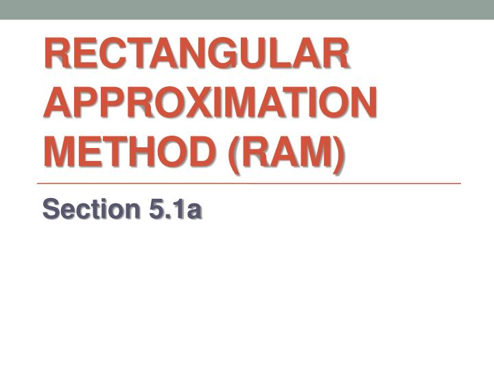Rectangular Approximation method (RAM)