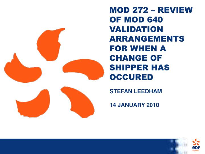 MOD 272 – REVIEW OF MOD 640 VALIDATION ARRANGEMENTS FOR WHEN A CHANGE OF SHIPPER HAS OCCURED