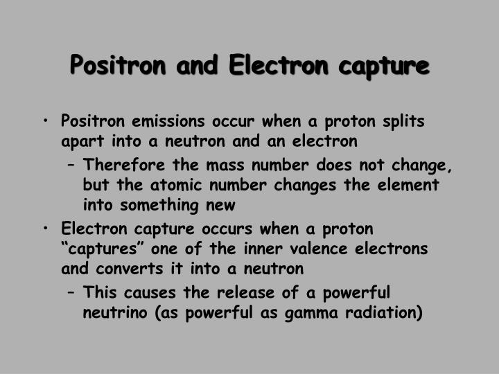 Positron and Electron capture