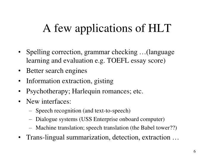 A few applications of HLT