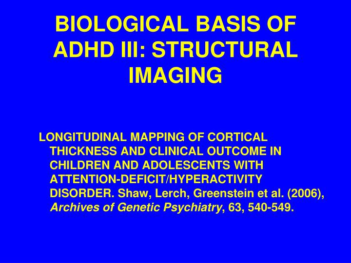BIOLOGICAL BASIS OF ADHD III: STRUCTURAL IMAGING