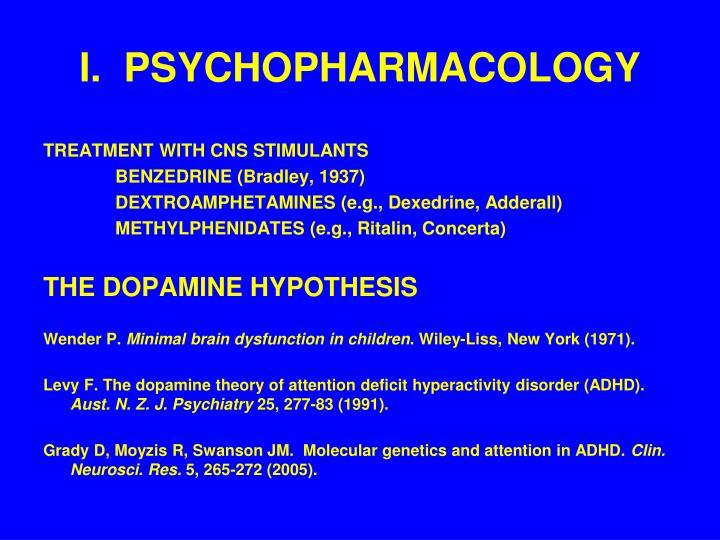 I.  PSYCHOPHARMACOLOGY