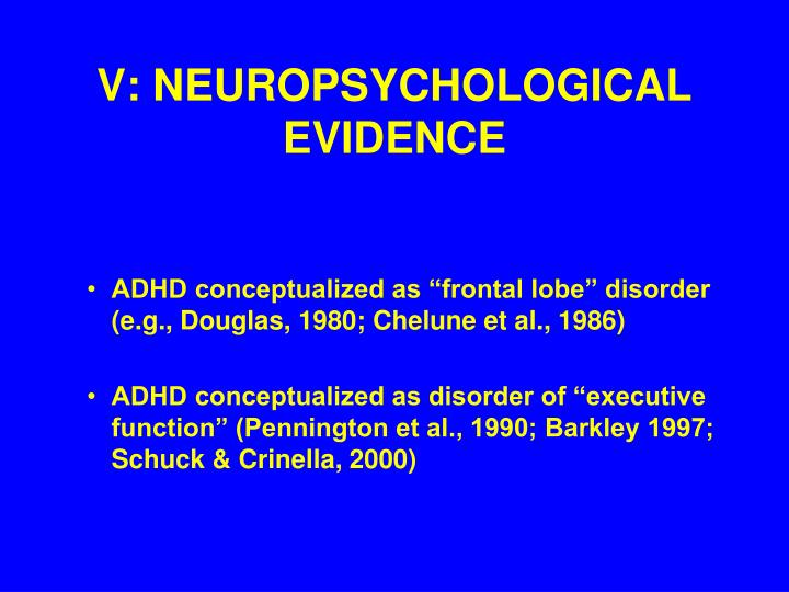 V: NEUROPSYCHOLOGICAL EVIDENCE