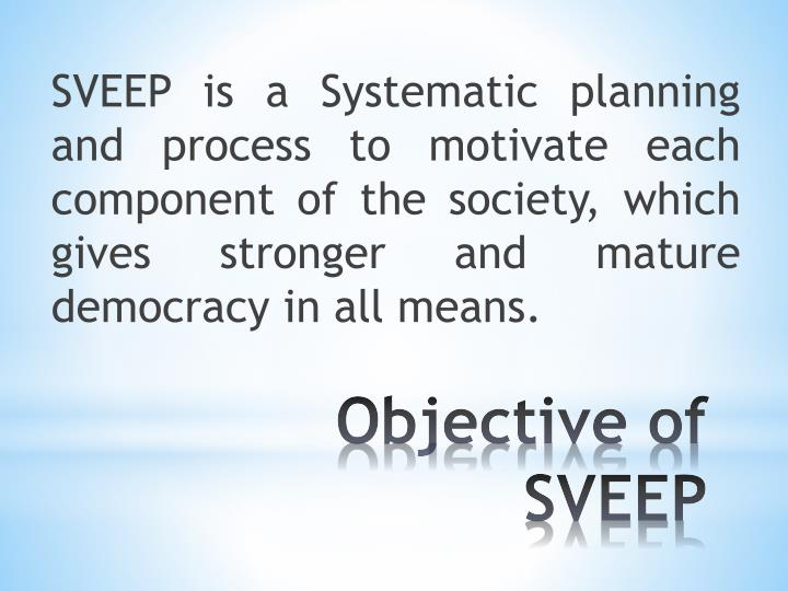 SVEEP is a Systematic planning and process to motivate each component of the society, which gives stronger and mature democracy in all means.
