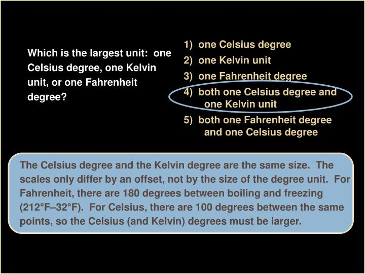 1)  one Celsius degree