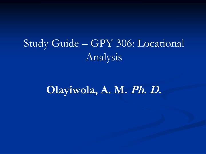Study guide gpy 306 locational analysis olayiwola a m ph d