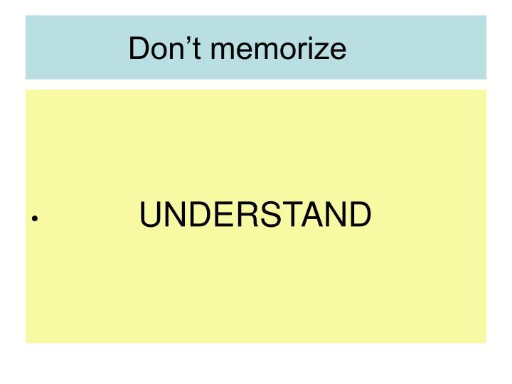 Don't memorize