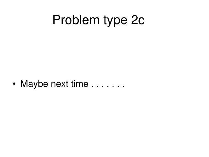 Problem type 2c