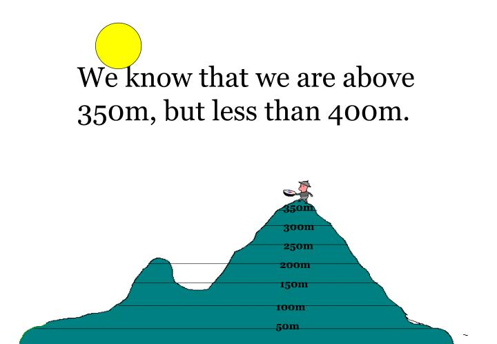 We know that we are above 350m, but less than 400m.