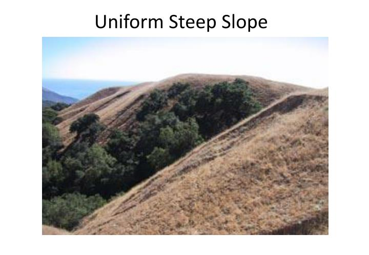Uniform Steep Slope
