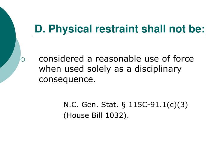 D. Physical restraint shall not be: