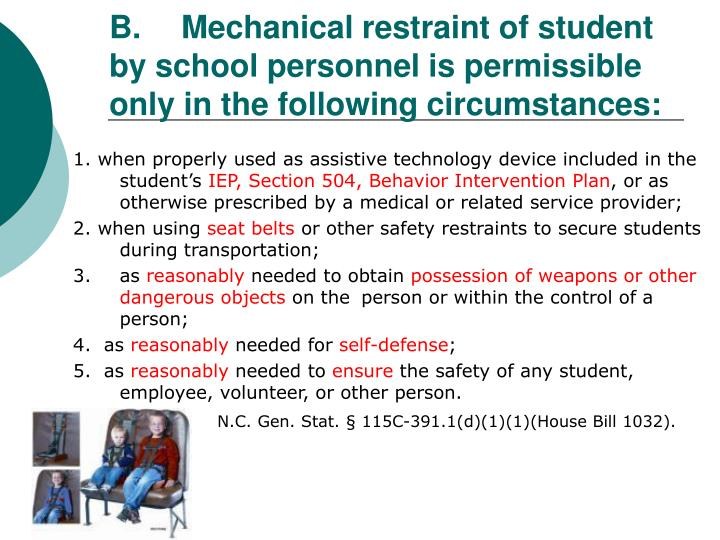 B.Mechanical restraint of student by school personnel is permissible only in the following circumstances: