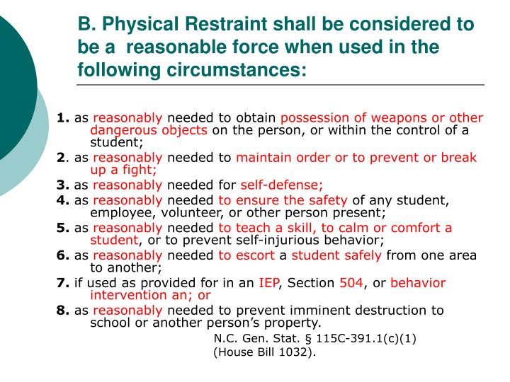 B. Physical Restraint shall be considered to be a  reasonable force when used in the following circumstances: