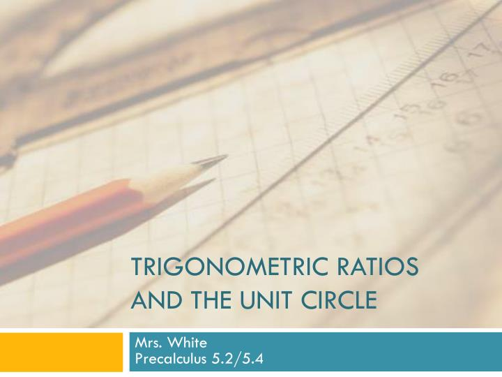 Trigonometric ratios and the unit circle