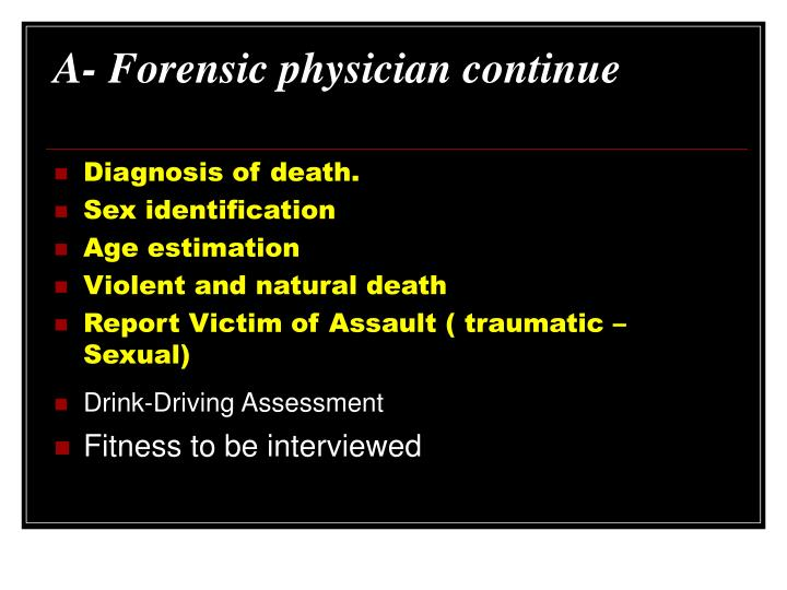 A- Forensic physician continue