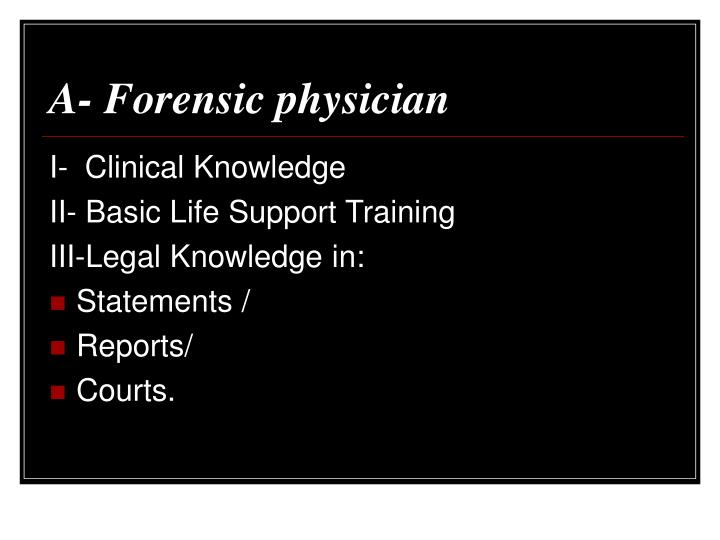 A- Forensic physician