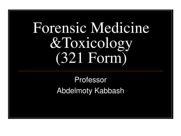 Forensic Medicine &Toxicology     (321 Form)