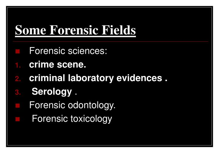 Some Forensic Fields