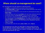 where should co management be used