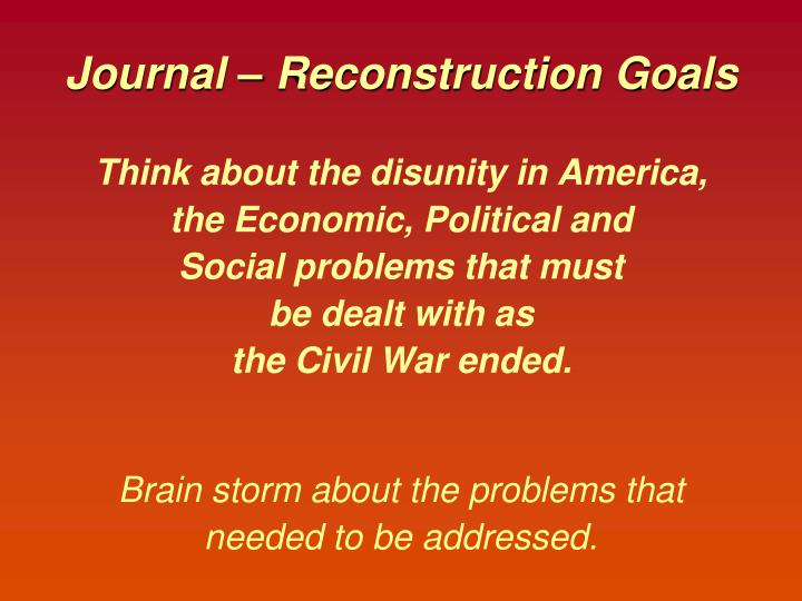 Journal – Reconstruction Goals