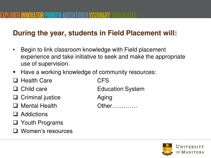During the year, students in Field Placement will: